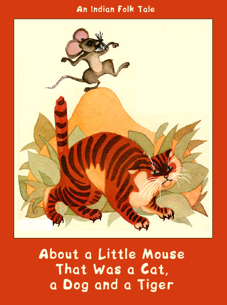 About a Little Mouse That Was a Cat, a Dog and a Tiger An Indian Folk Tale