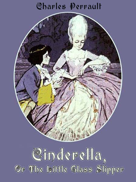 Cinderella, or The Little Glass Slipper Perrault S.