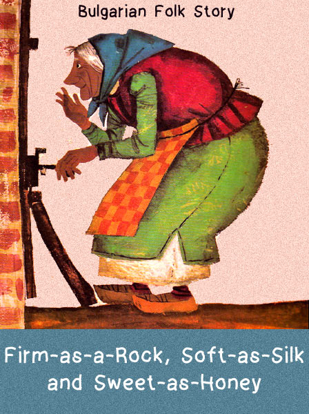 Firm-as-a-Rock, Soft-as-Silk and Sweet-as-Honey Bulgarian Folk Story