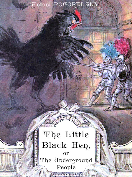 The Little Black Hen or The Underground People Pogorelsky A.