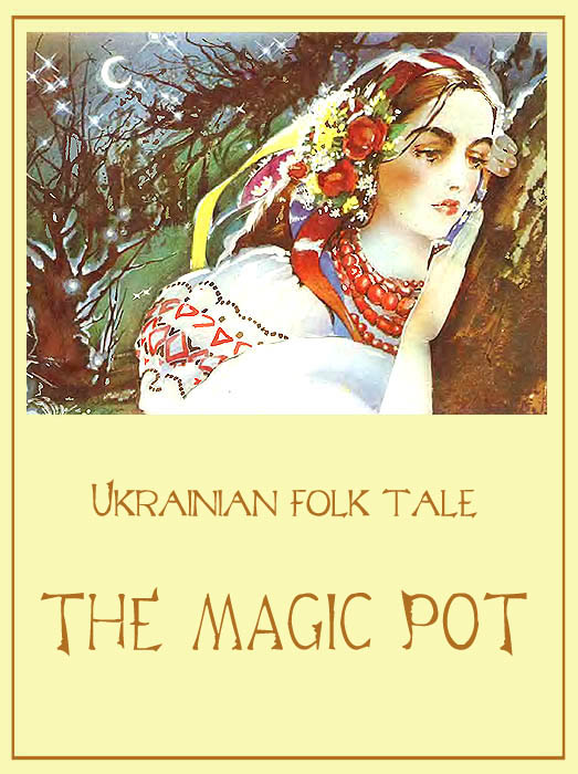 The Magic Pot Ukrainian Folk Tale