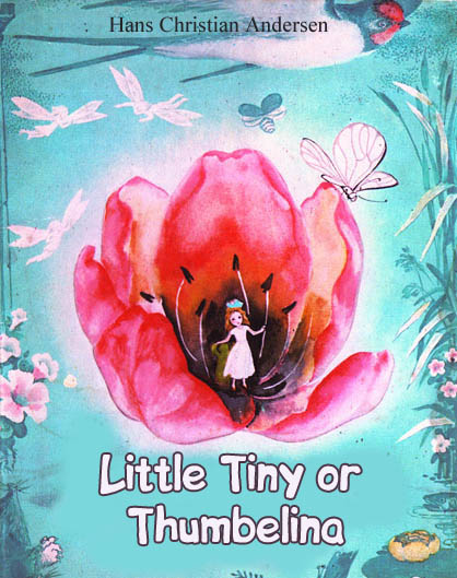 Little Tiny or Thumbelina Andersen H.C.