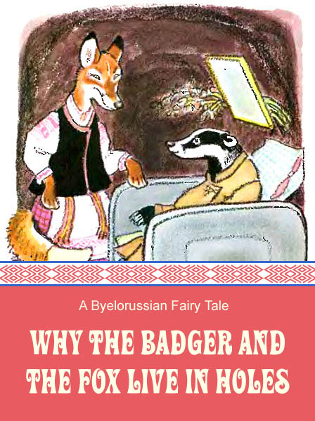 Why The Badger And The Fox Live In Holes Byelorussian Folk Tale